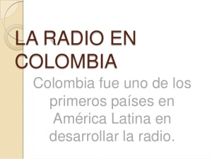 historia-de-radio-en-el-mundo-y-en-colombia-39-638